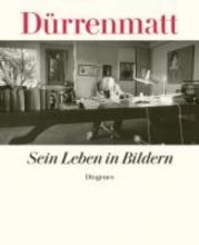 Dürrenmatt, Friedrich Dürrenmatt. Sein Leben in Bildern