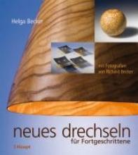 Becker, Helga Neues Drechseln für Fortgeschrittene