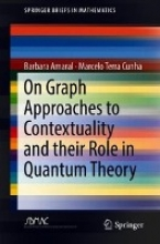 Marcelo Terra Cunha Barbara Amaral, On Graph Approaches to Contextuality and their Role in Quantum Theory