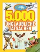 National Geographic KiDS: 5000 unglaubliche Tatsachen
