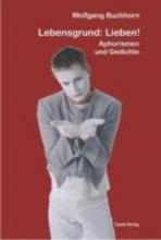 Buchhorn, Wolfgang Lebensgrund: Lieben!