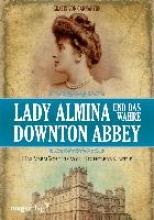 Carnarvon, Gräfin von Lady Almina und das wahre Downton Abbey