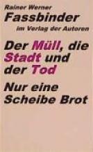 Fassbinder, Rainer Werner Der Mll, die Stadt und der Tod Nur eine Scheibe Brot