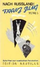Jung, Franz Werke Nach Russland!. Schriften zur russischen Revolution