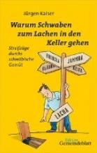 Kaiser, Jürgen Warum Schwaben zum Lachen in den Keller gehen