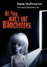 Hoffmann, Nele Mit Papa war`s nur Blümchensex