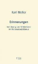 Weller, Karl Erinnerungen: Widerstand und Verfolgung im Nationalsozialismus