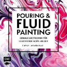 Jung, Tanja Pouring und Fluid Painting - Geniale Gießtechnik für leuchtende Acryl-Bilder