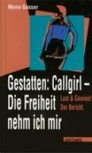Gasser, Mona Gestatten: Callgirl. Die Freiheit nehm ich mir