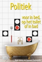 Rob  Sebes, Lennart  Salemink Politiek voor in bed, op het toilet of in bad