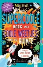 Adam  Frost Het supercoole boek met coole weetjes over de ruimte