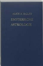 A.A. Bailey, R.L.V. Tierie-Versteegh Esoterische astrologie