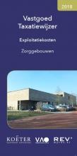 Koeter Vastgoed Adviseurs , Vastgoed Taxatiewijzer Exploitatiekosten Zorggebouwen 2018