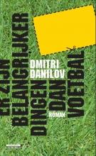 Dmitri Danilov , Er zijn belangrijker dingen dan voetbal