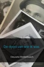 Dieuwke Ridderbusch , De dood van wie ik was