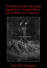 Tom  Oversteegen De Bokkenrijdersideologie afgeleid uit vroegmoderne geschriften over hekserij