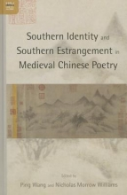 Wang, Ping Southern Identity and Southern Estrangement in Medieval Chinese Poetry