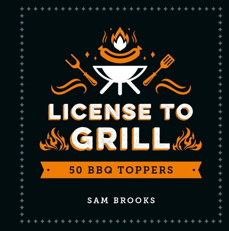 Sam Brooks,License to grill