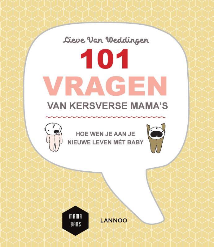 Lieve Van Weddingen, Mama Baas,101 vragen van kersverse mama`s