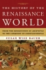 Bauer, Susan Wise,The History of the Renaissance World - From the Rediscovery of Aristotle to the Conquest of Constantinople