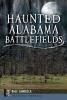 Langella, Dale,Haunted Alabama Battlefields