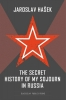 Jaroslav  Hašek,The Secret History of my Sojourn in Russia