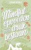 <b>Susan  Bögels</b>,Mindful opvoeden in een druk bestaan