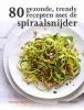 <b>Denise  Smart</b>,80 gezonde, trendy recepten met de spiraalsnijder