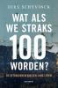 Dirk  Schyvinck,Wat als we straks 100 worden?
