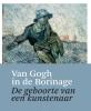 <b>Van Gogh in de Borinage</b>,de geboorte van een kunstenaar