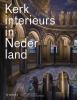 ,<b>Kerkinterieurs in Nederland - 2e druk</b>
