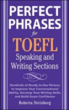 Steinberg, Roberta G. Perfect Phrases for the TOEFL Speaking and Writing Sections