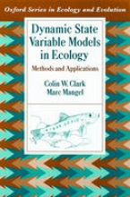 Colin W. Clark,   Marc Mangel Dynamic State Variable Models in Ecology