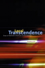 Liu, A Local Transcendence - Essays on Postmodern Historicism and the Database