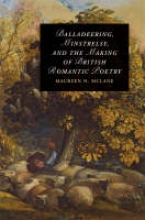 McLane, Maureen N. Balladeering, Minstrelsy, and the Making of British Romantic Poetry