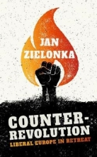Jan (Professor of European Politics at the University of Oxford and Ralf Dahrendorf Professorial Fellow at St Antony`s College) Zielonka Counter-Revolution