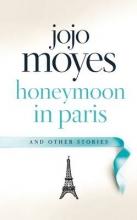 Moyes, Jojo Honeymoon in Paris and Other Stories