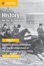 Waller, Sally History for the Ib Diploma Paper 3 Imperial Russia, Revolution and the Establishment of the Soviet Union (1855 1924)