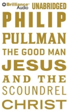 Pullman, Philip The Good Man Jesus and the Scoundrel Christ
