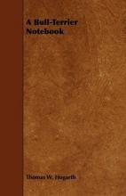 Hogarth, Thomas W. A Bull-Terrier Notebook