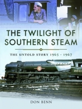 Don Benn The Twilight of Southern Steam