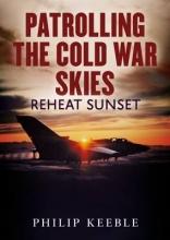 Keeble, Philip Patrolling the Cold War Skies