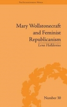 Halldenius, Lena Mary Wollstonecraft and Feminist Republicanism