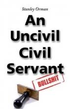 Orman, Stanley Stanley Orman an Uncivil Civil Servant