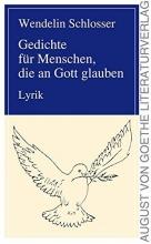 Schlosser, Wendelin Gedichte für Menschen, die an Gott glauben