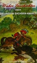 Schmidt, Hanns H. F. Wahre Geschichten über die Jagd in Sachsen-Anhalt