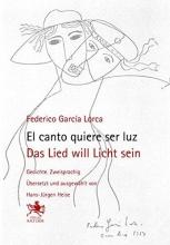 García Lorca, Federico El canto quiere ser luz Das Lied will Licht sein