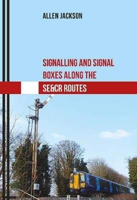 Allen Jackson,Signalling and Signal Boxes Along the SE&CR Routes