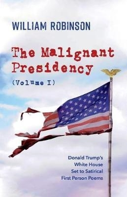 William Robinson,The Malignant Presidency (Volume I)