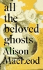 Alison,Macleod,All the Beloved Ghosts